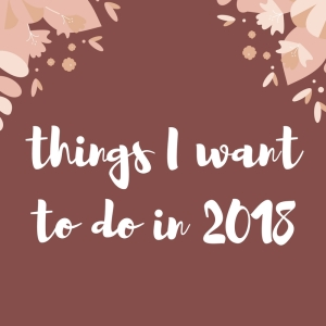things i want to do in 2018